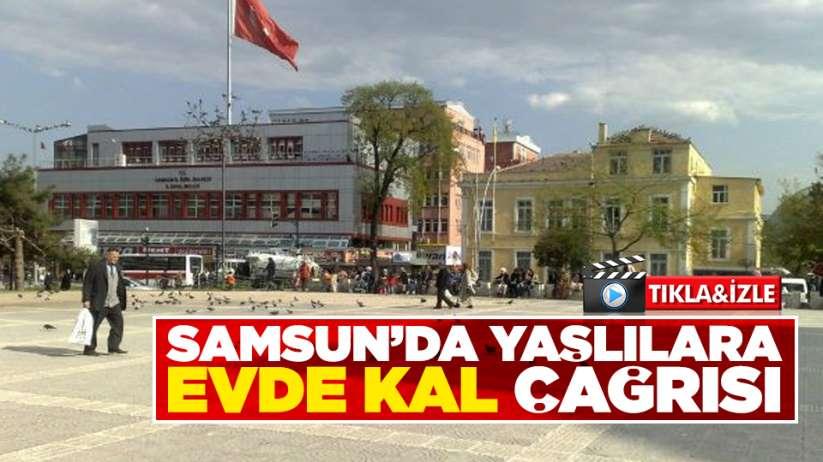 Samsun'da yaşlılara evde kal çağrısı!