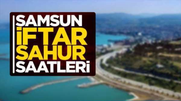 Samsun 2019 iftar ve sahur saatleri 21 Mayıs Salı