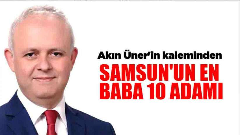 SAMSUN'UN EN BABA 10 ADAMI
