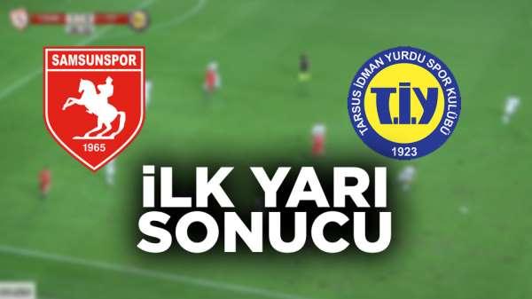 Samsunspor Tarsus İdman Yurdu ilk yarı sonucu