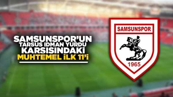 Samsunspor'un Tarsus İdman Yurdu Karşısındaki muhtemel ilk 11