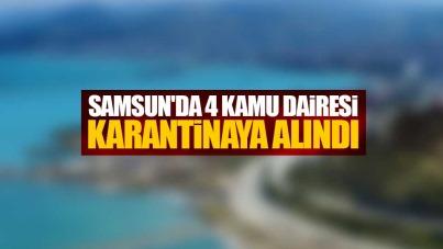 Samsun'da 4 kamu dairesi karantinada