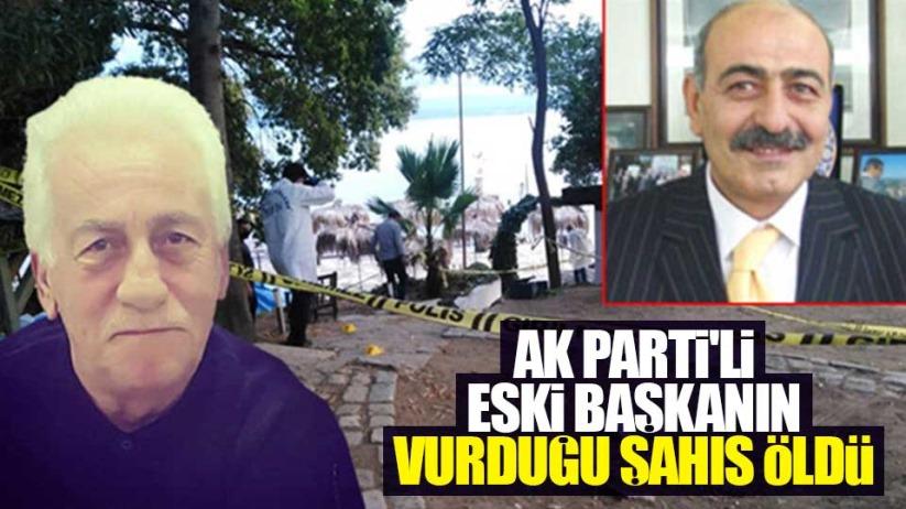 AK Parti'li Eski Başkanın vurduğu şahıs öldü