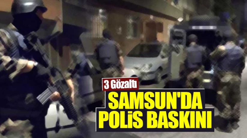 Samsun'da polis baskını: 3 gözaltı