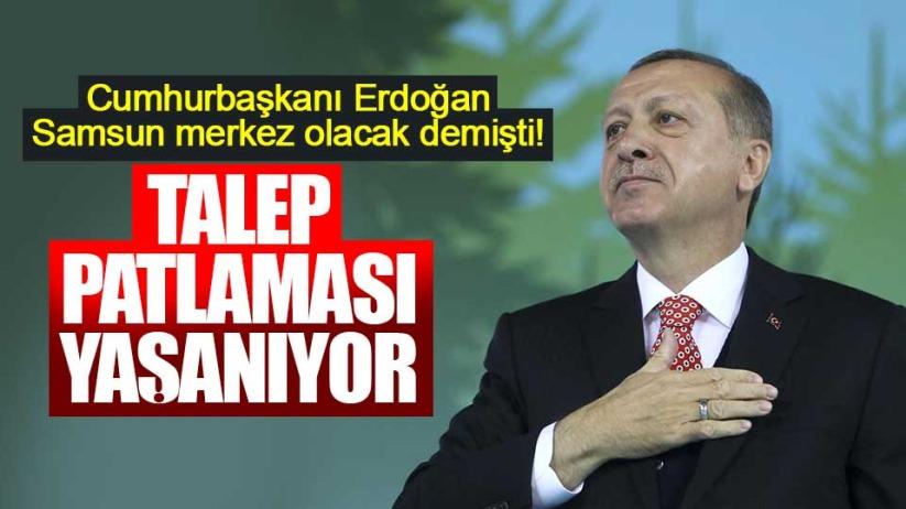 Cumhurbaşkanı Erdoğan, Samsun merkez olacak demişti!