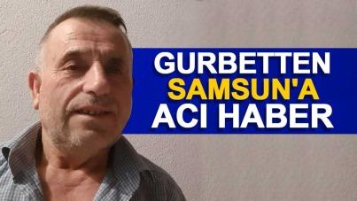 Gurbetten Samsun'a acı haber