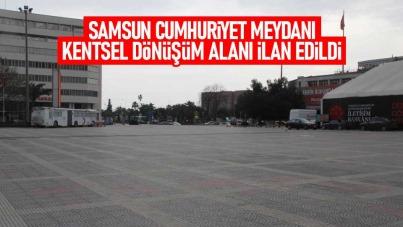 Samsun Cumhuriyet Meydanı kentsel dönüşüm alanı ilan edildi