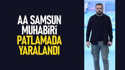 AA Samsun muhabiri patlamada yaralandı