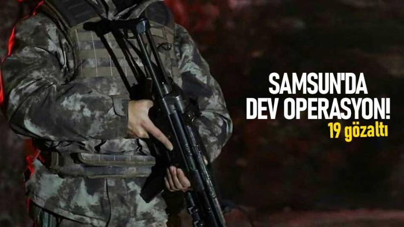 Samsunda dev operasyon! 19 gözaltı