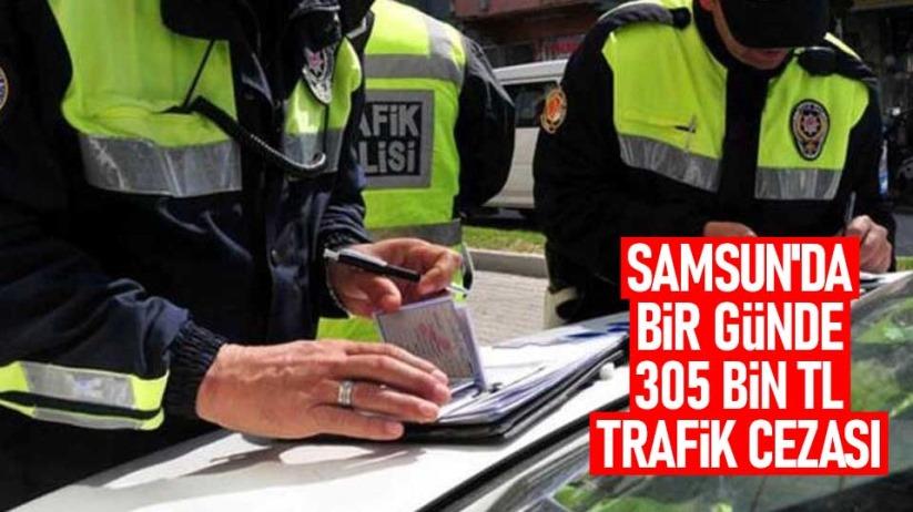 Samsunda bir günde 305 bin TL trafik cezası