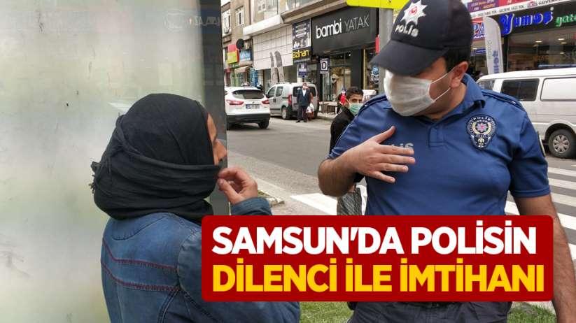 Samsun'da polisin dilenci ile imtihanı