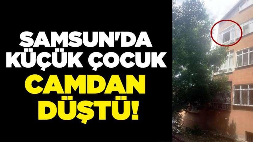 Samsun'da küçük çocuk camdan düştü!