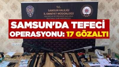Samsun'da tefeci operasyonu: 17 gözaltı