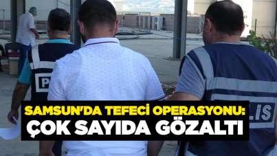 Samsun'da tefeci operasyonu: Çok sayıda gözaltı