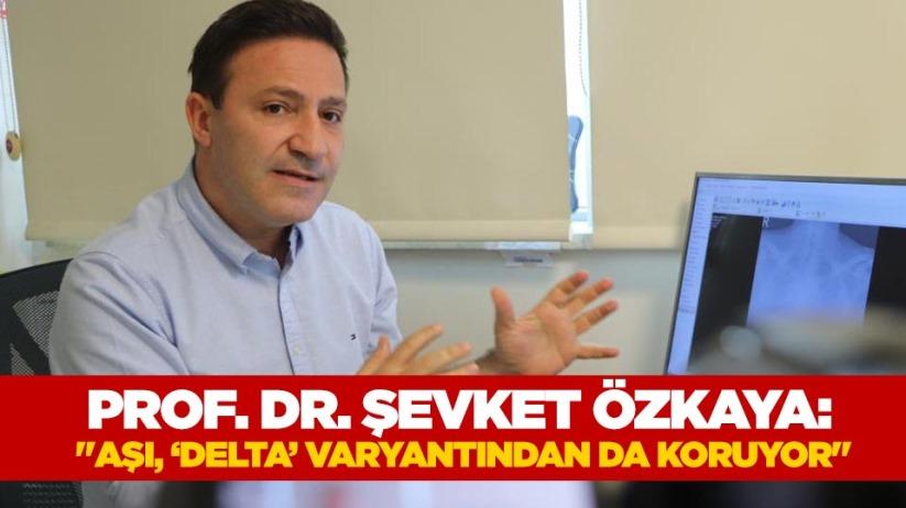 Prof. Dr. Şevket Özkaya: Aşı, delta varyantından da koruyor