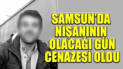 Samsun'da 26 yaşındaki genç nişanının olacağı gün intihar etti