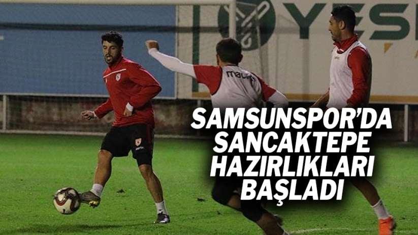 Samsunspor'da Sancaktepe hazırlıkları başladı