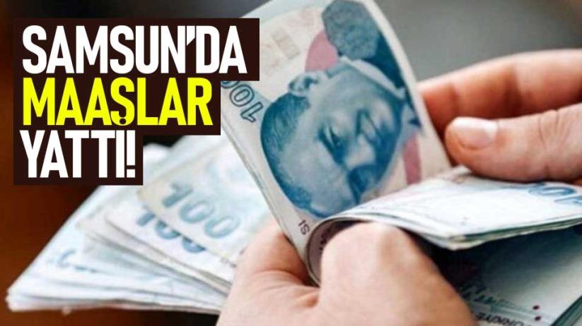 Samsun'da maaşlar yattı