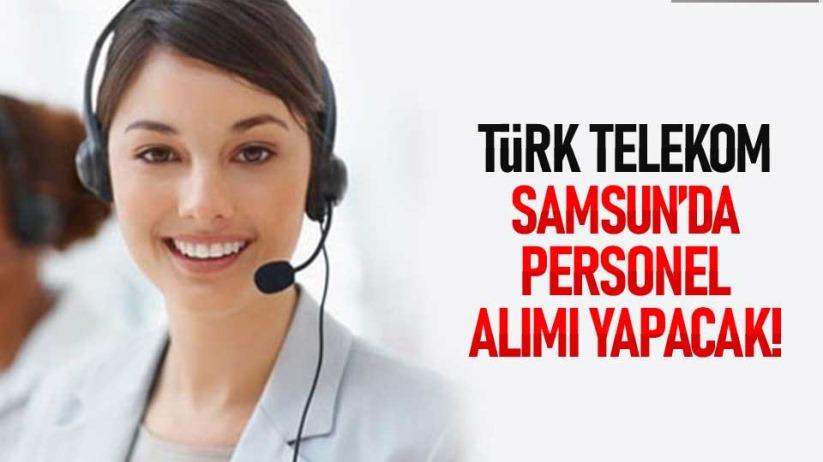 Türk Telekom Samsun'da personel alımı yapacak!