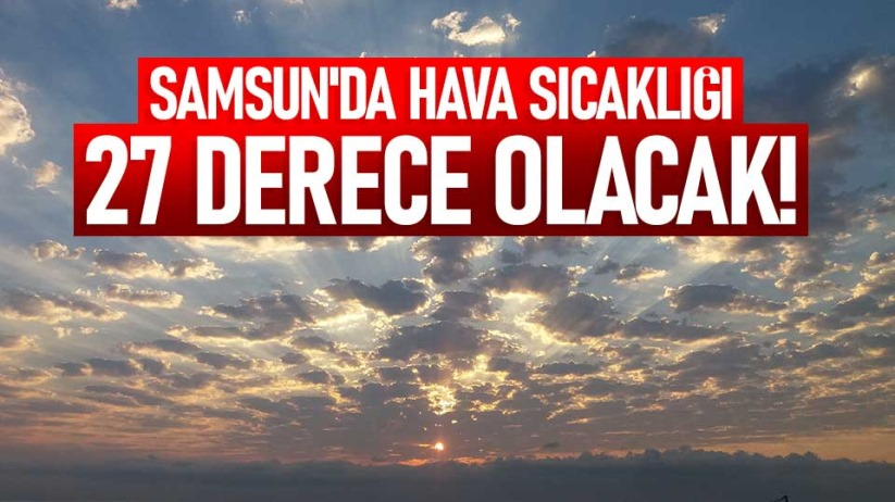 Samsun'da hava sıcaklığı 27 derece olacak