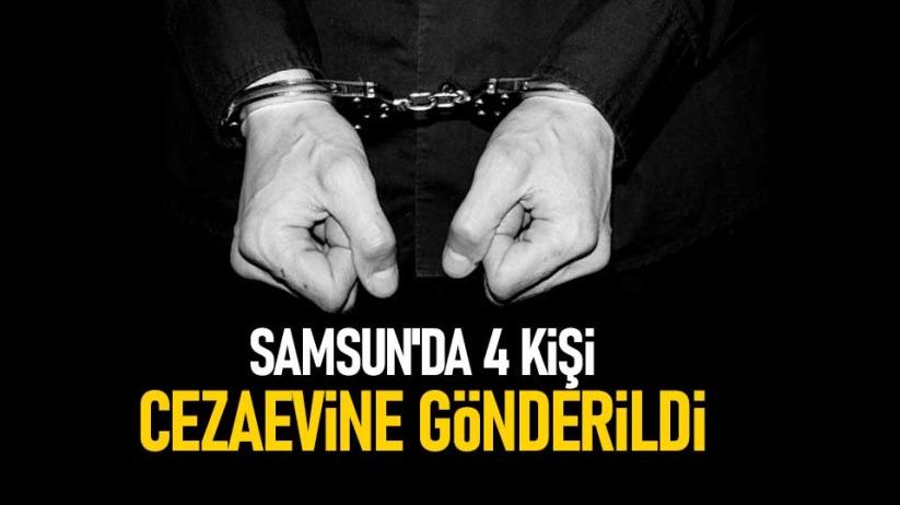 Samsun'da 4 kişi cezaevine gönderildi