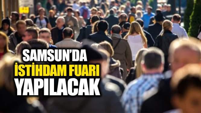 Samsun Haberleri: Samsun'da 'İstihdam Fuarı' Yapılacak