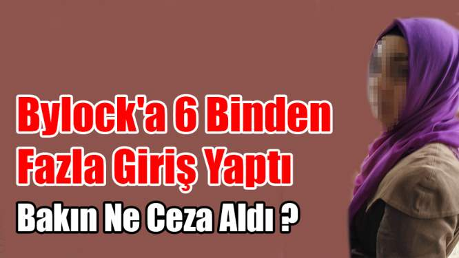 Bylock'a 6 Binden Fazla Giriş Yapan Kadına Ev Hapsi
