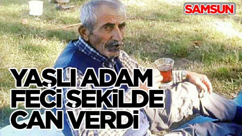 Samsun'da yaşlı adam feci şekilde can verdi