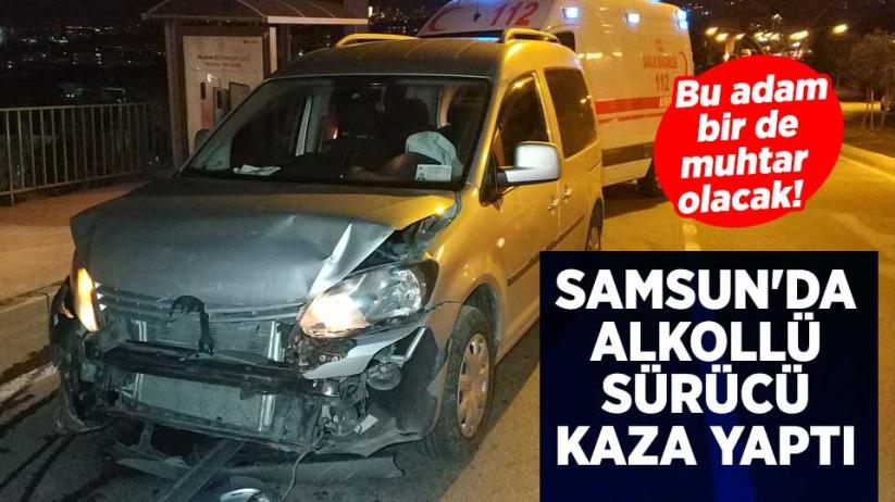 Samsun'da alkollü muhtar kaza yaptı