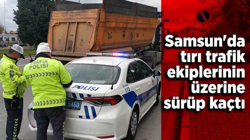 Samsun'da tırı trafik ekiplerinin üzerine sürüp kaçtı