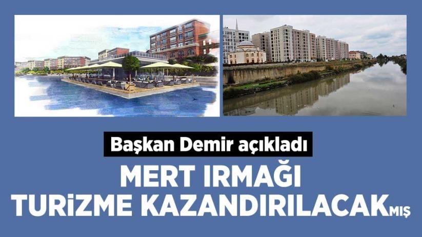 Başkan Demir: Mert Irmağı turizme kazandırılacak