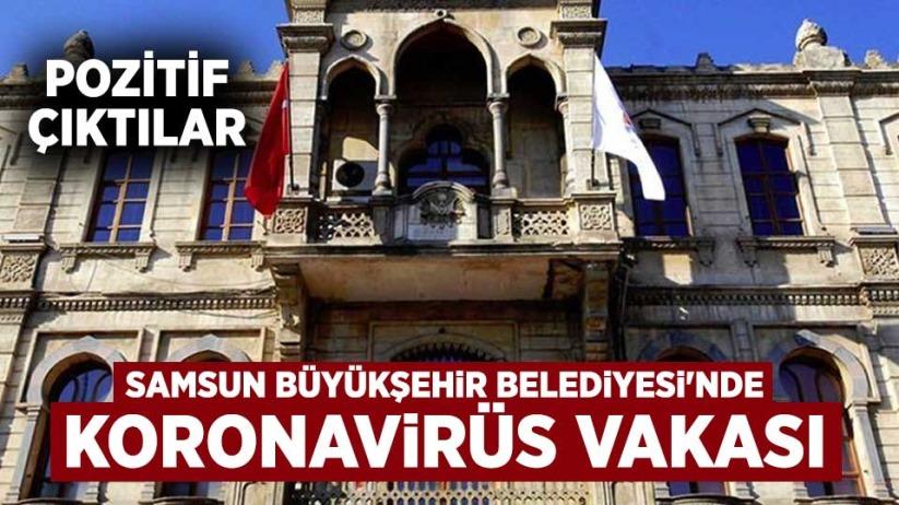 Samsun Büyükşehir Belediyesi'nde koronavirüs vakası