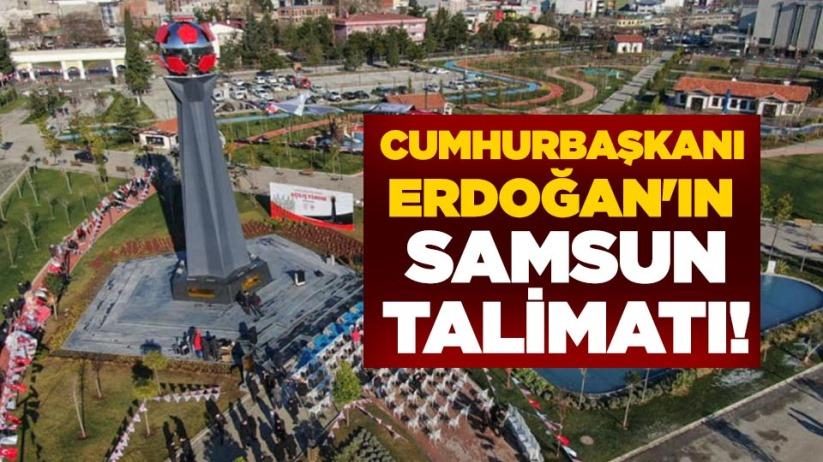 Cumhurbaşkanı Erdoğan'ın Samsun talimatı!