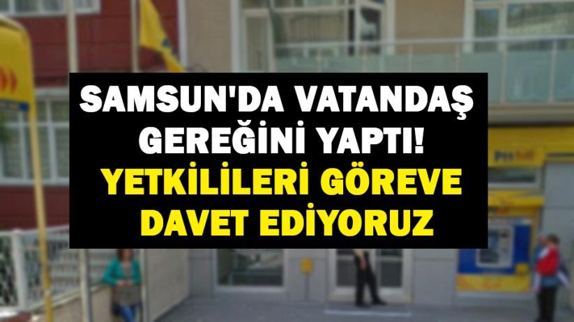 Samsun'da vatandaş gereğini yaptı! Yetkilileri göreve davet ediyoruz