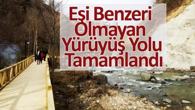 Türkiye'de eşi benzeri olmayan yürüyüş yolu tamamlandı