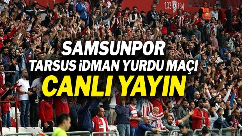 Samsunspor Tarsus İdman Yurdu maçı canlı yayın
