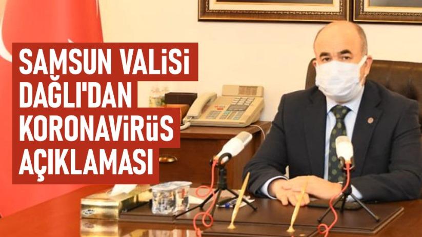 Samsun Valisi Dağlıdan koronavirüs açıklaması