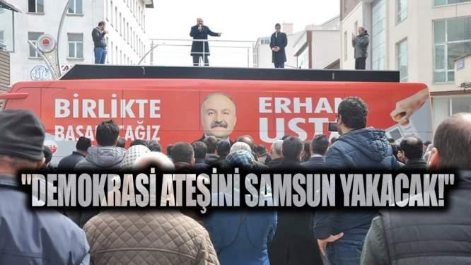 Demokrasi ateşini Samsun yakacak!