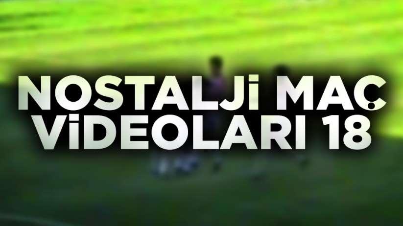 Nostalji Maç Videoları 18