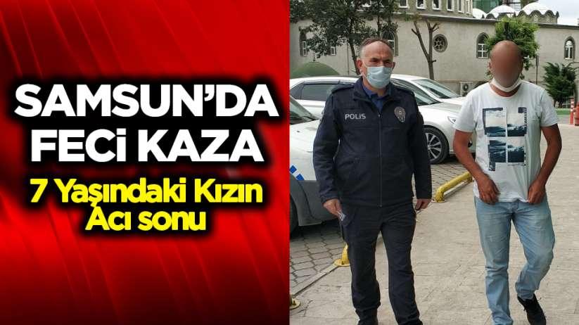 Samsun'da Feci Kaza - 7 yaşındaki kızın acı sonu