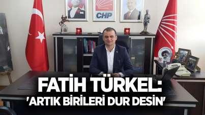 Fatih Türkel: 'Artık birileri dur desin'