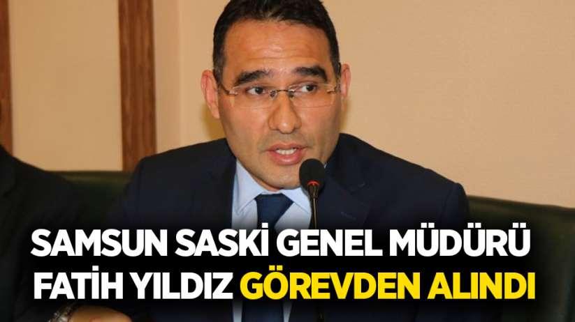 Samsun SASKİ Genel Müdürü Fatih Yıldız görevden alındı