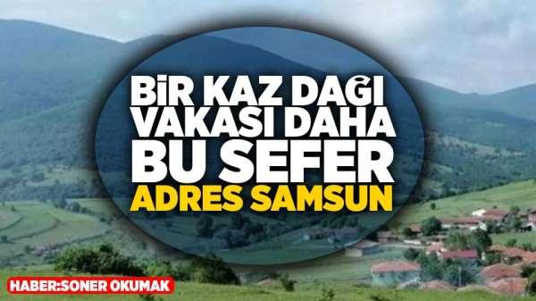 Bir Kaz dağı vakası daha bu sefer adres Samsun