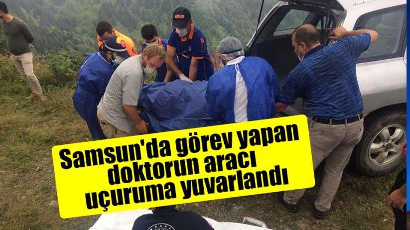Samsunda görev yapan doktorun aracı uçuruma yuvarlandı