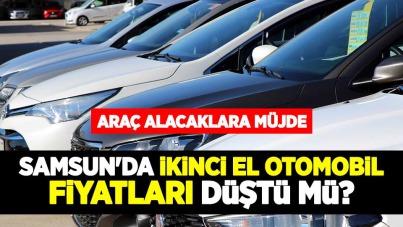 Samsun'da ikinci el otomobil fiyatları düştü mü?