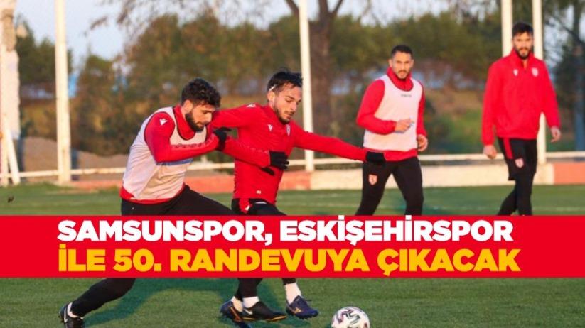 Samsunspor, Eskişehirspor ile 50. randevuya çıkacak