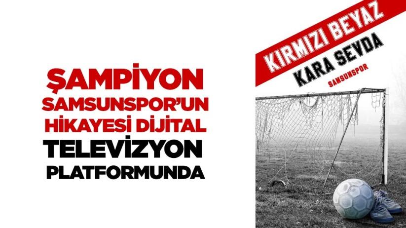 Şampiyon Samsunsporun hikayesi dijital televizyon platformunda