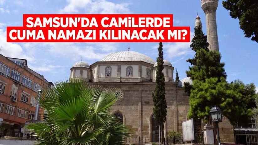 Samsunda camilerde cuma namazı kılınacak mı?