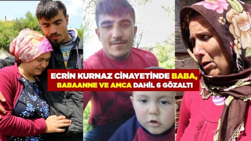 Ecrin Kurnaz cinayetinde baba, babaanne ve amca dahil 6 gözaltı