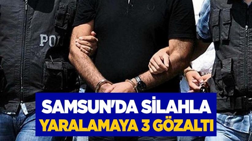 Samsunda silahla yaralamaya 3 gözaltı